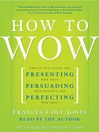 How to Wow (MP3): Proven Strategies for Presenting Your Ideas, Persuading Your Audience, and Perfecting Your Image